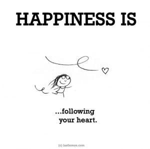 Happiness is... följa hjärtat